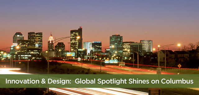 Innovation & Design:  Global Spotlight Shines on Columbus